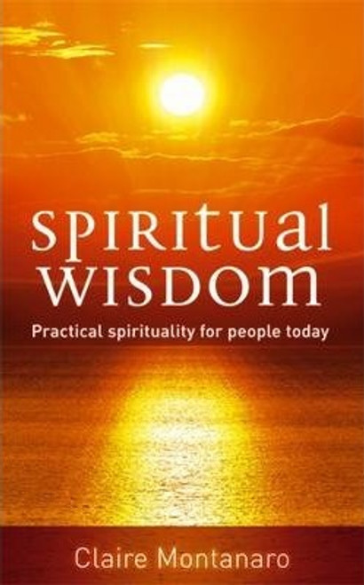 Montanaro, Claire / Spiritual Wisdom : Practical spirituality for people today