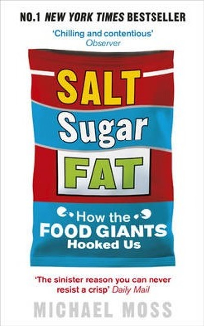 Moss, Michael / Salt Sugar Fat : How the Food Giants Hooked Us