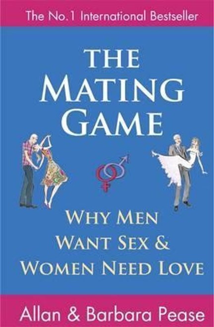 Pease, Allan and Barbara / The Mating Game : Why Men Want Sex & Women Need Love
