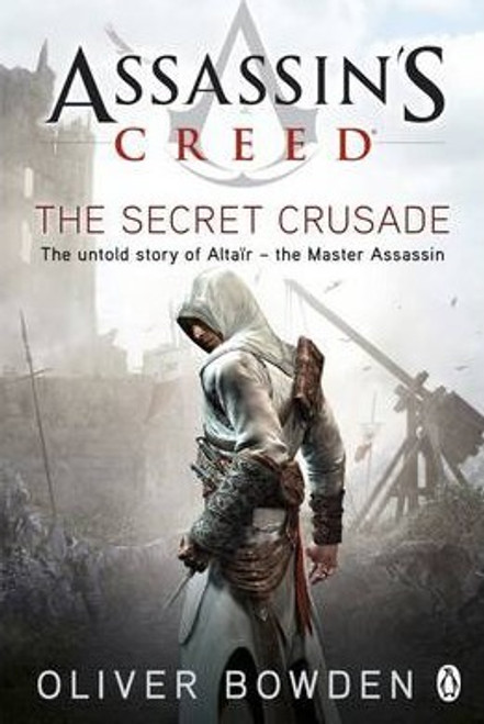 Bowden, Oliver / The Secret Crusade : Assassin's Creed Book 3