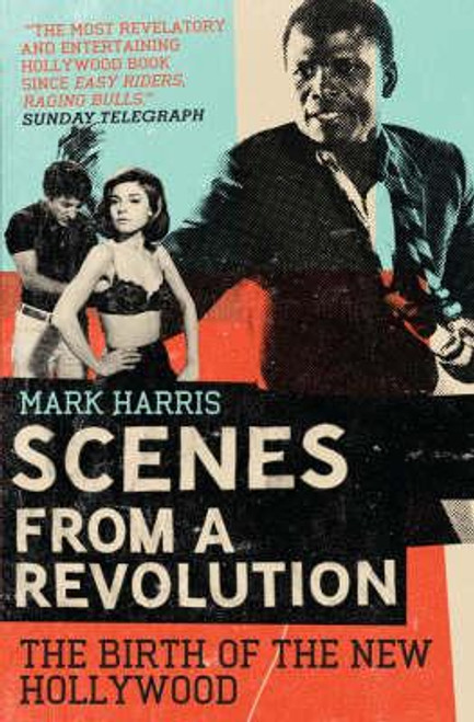 Harris, Mark / Scenes From A Revolution : The Birth of the New Hollywood