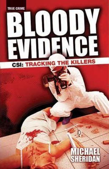 Sheridan, Michael / Bloody Evidence : CSI - Tracking the Killers