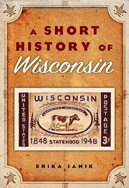 Janik, Erika / A Short History of Wisconsin