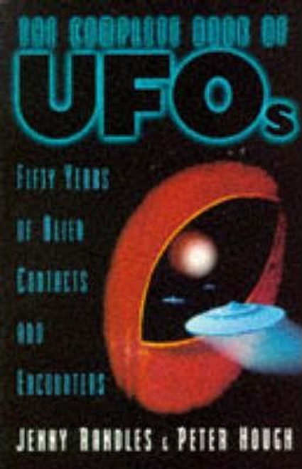 Randles, Jenny / The Complete Book of UFO's : 50 Years of Alien Contacts and Encounters