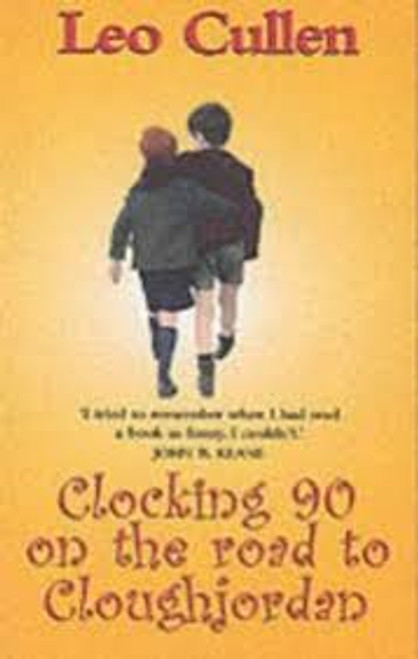 Cullen, Leo / Clocking Ninety on the Road to Cloughjordan : And Other Stories