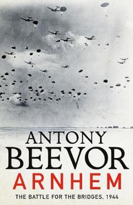 Beevor, Anthony - SIGNED  Arnhem : The battle for the Bridges 1944 - HB 1st Edition BRAND NEW  2018
