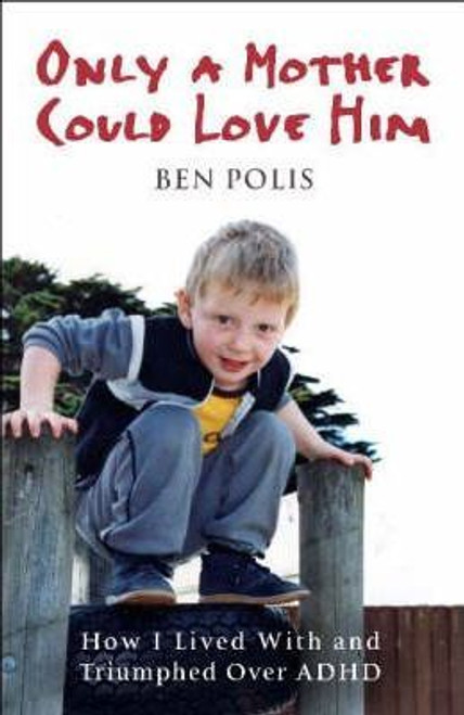 Polis, Ben / Only A Mother Could Love Him
