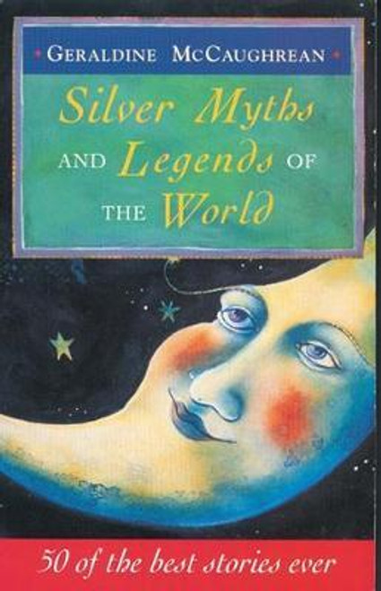 McCaughrean, Geraldine / Silver Myths And Legends Of The World