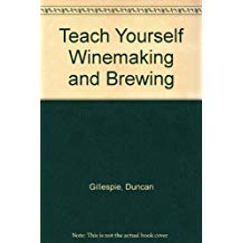 Gillespie, Duncan / Teach Yourself Winemaking and Brewing