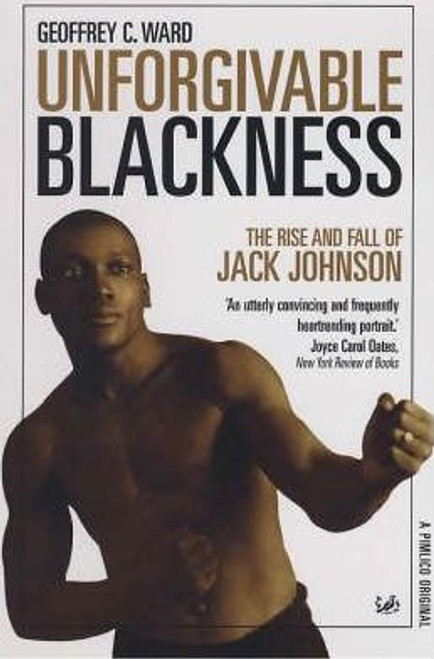 Ward, Geoffrey / Unforgivable Blackness : The Rise and Fall of Jack Johnson