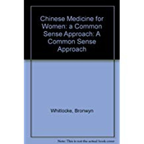 Whitlocke, Bronwyn / Chinese Medicine for Women : A Common Sense Approach