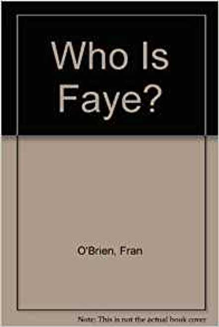 O'Brien, Fran / Who Is Faye?