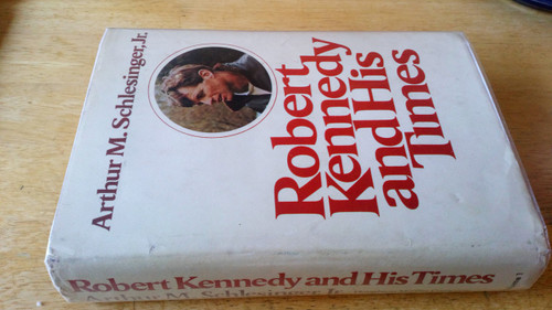 Schlesinger, Arthur M - Robert Kennedy : His Life and Times , Vol 1 ( to 1962) - HB US Edition , 1978