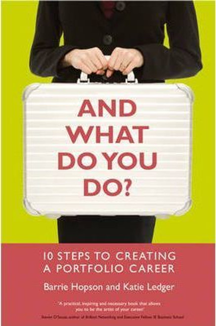 Hopson, Barrie / And What Do You Do? : 10 Steps to Creating a Portfolio Career