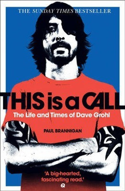 Brannigan, Paul / This Is a Call : The Life and Times of Dave Grohl