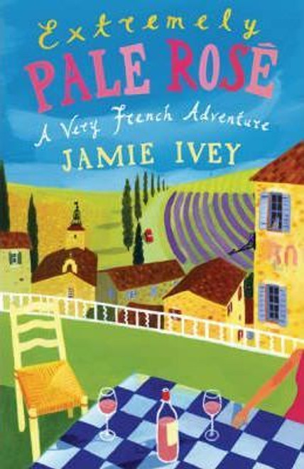 Ivey, Jamie / Extremely Pale Rose : A Very French Adventure