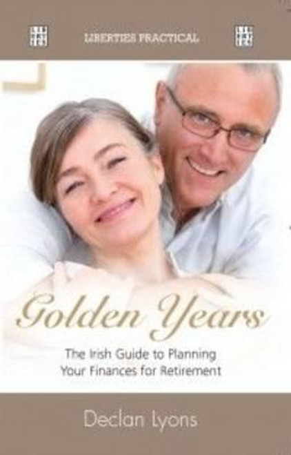 Lyons, Declan / Golden Years : Irish Guide to Planning Finances for Retirement