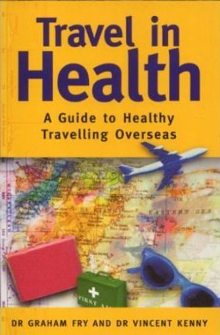 Fry, Graham / Travel in Health : A Guide to Healthy Travelling Overseas