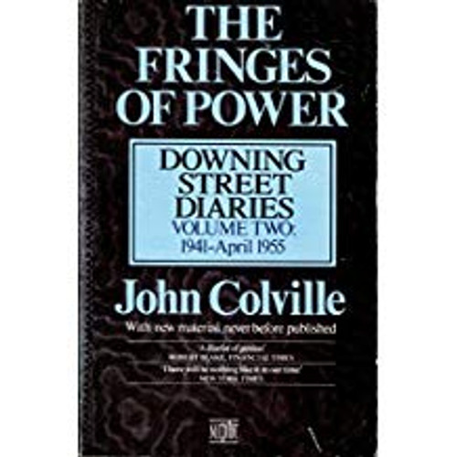 Colville, John Rupert / The Fringes of Power: October 1941-April 1955 v. 2 : Downing Street Diaries, 1939-55
