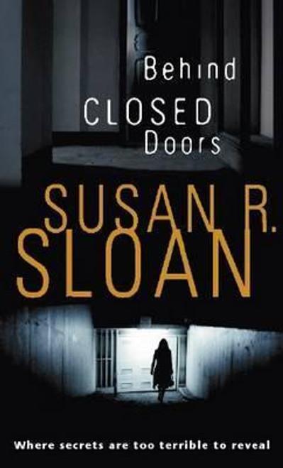 Sloan, Susan R. / Behind Closed Doors