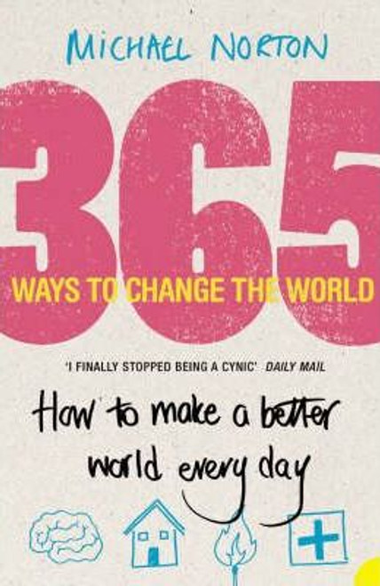 Norton, Michael / 365 Ways to Change the World