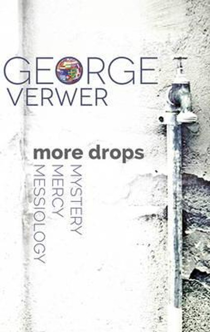 Verwer, George / More Drops: Mystery, Mercy, Messiology