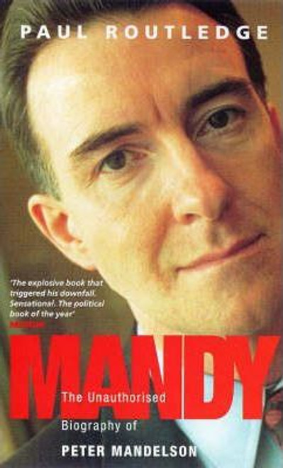 Routledge, Paul / Mandy : Unauthorised Biography of Peter Mandelson
