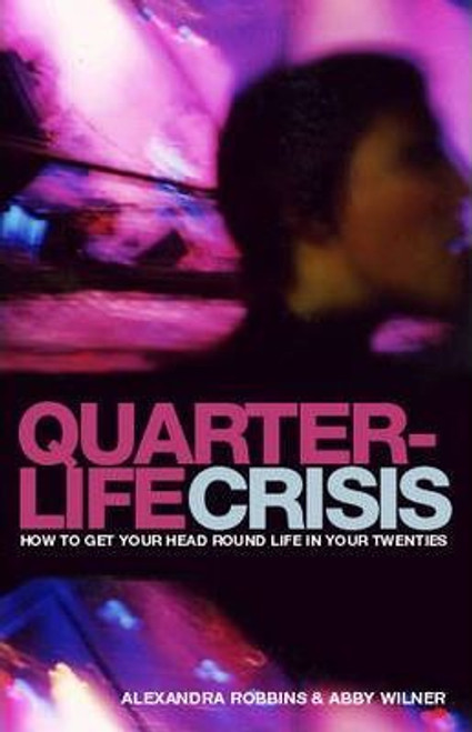 Robbins, Alexandra / Quarterlife Crisis : How to Get Your Head Round Life in Your Twenties