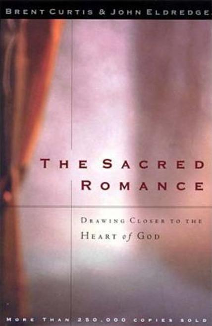 Eldridge, John / The Sacred Romance : Drawing Closer to the Heart of God