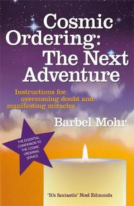 Mohr, Barbel / Cosmic Ordering: The Next Adventure : Instructions for Overcoming Doubt and Manifesting Miracles
