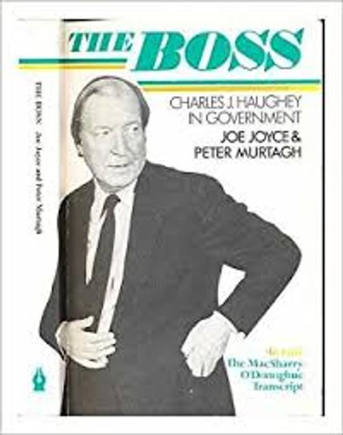 Joyce, Joe / The Boss : Charles J.Haughey in Government