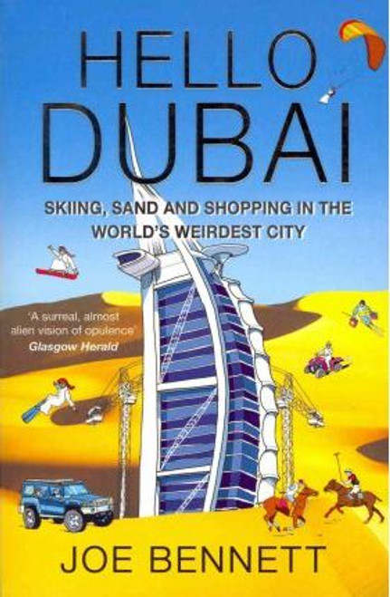 Bennett, Joe / Hello Dubai : Skiiing, Sand and Shopping in the World's Weirdest City