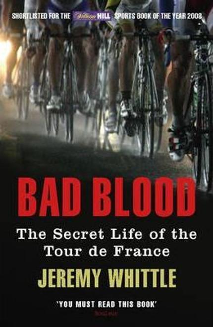Whittle, Jeremy / Bad Blood : The Secret Life of the Tour de France