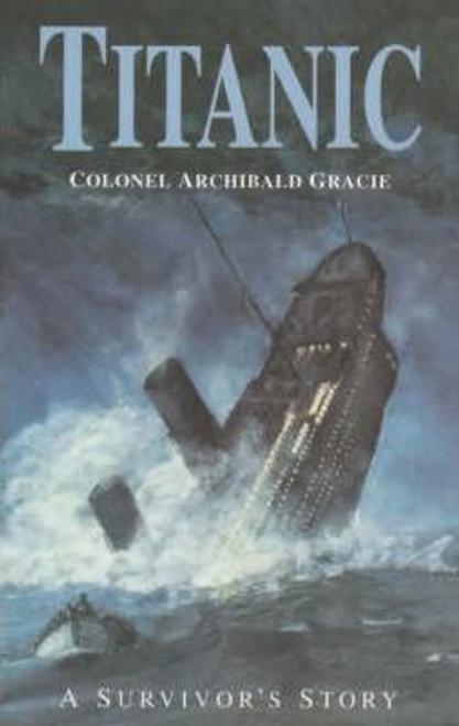 "Gracie, Archibald / ""Titanic"" : A Survivor's Story"