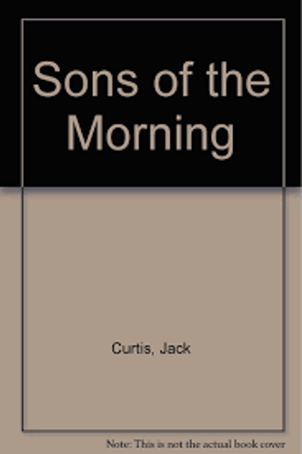 Curtis, Jack / Sons of the Morning