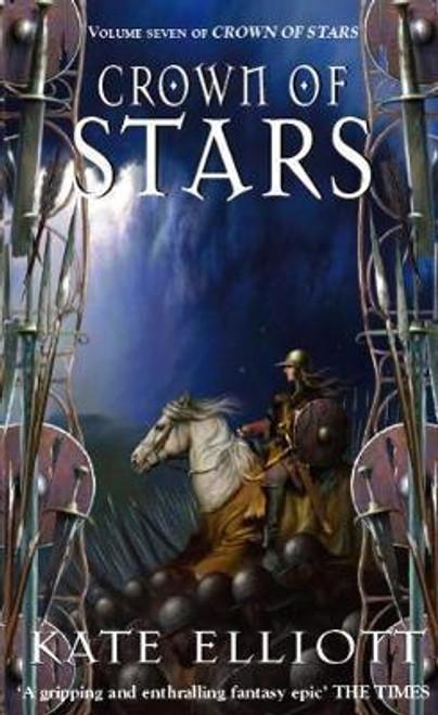 Elliott, Kate / Crown Of Stars ( Crown of Stars Book 7)