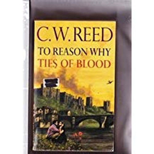 Reed, C.W. / To Reason Why AND Ties of Blood