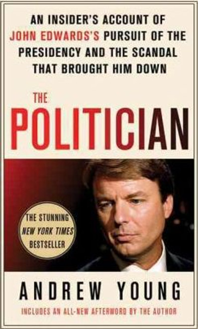 Young, Andrew / The Politician : An Insider's Account of John Edward's Pursuit of the Presidency and the Scandal That Brought Him Down