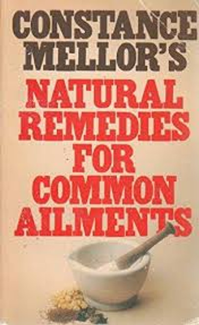 Mellor, Constance / Natural Remedies for Common Ailments : Encyclopaedia of Cures without the Use of Modern Drugs