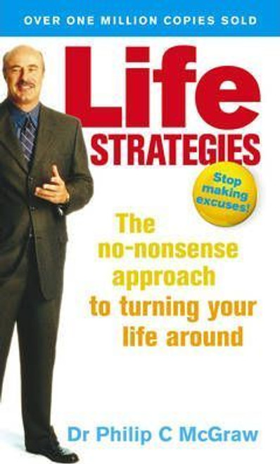 McGraw, Dr. Philip / Life Strategies : The no-nonsense approach to turning your life around
