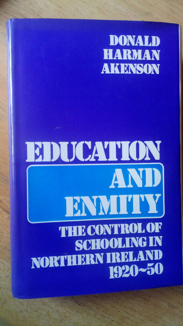 Akenson, Donald Harman - Education and Enmity - The Control of Schooling in Northern Ireland 1920-1950