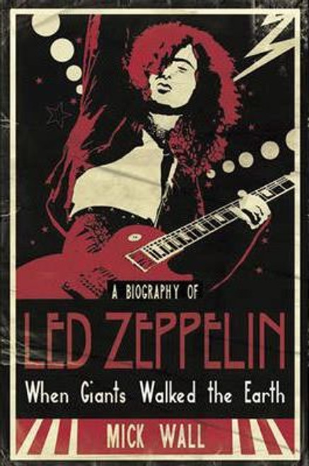 Wall, Mick / When Giants Walked the Earth : A Biography Of Led Zeppelin (Large Paperback)