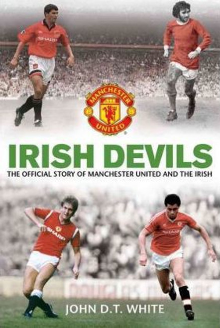 White, John D.T. / Irish Devils : The Official Story of Manchester United and the Irish (Large Paperback)