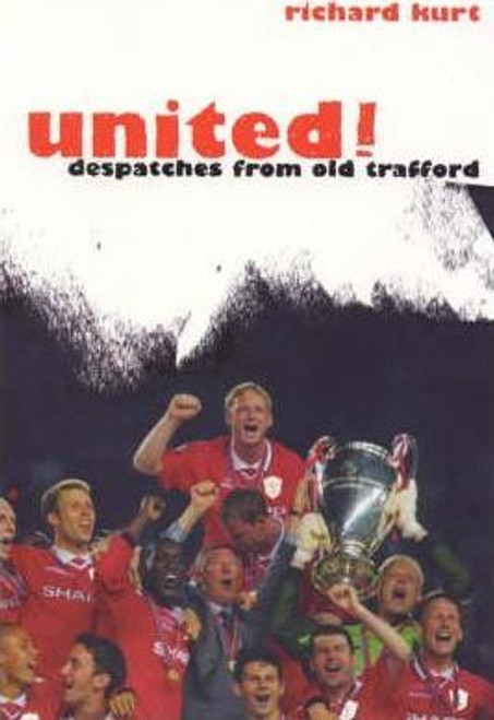 Kurt, Richard / United! : Despatches from Old Trafford (Large Paperback)