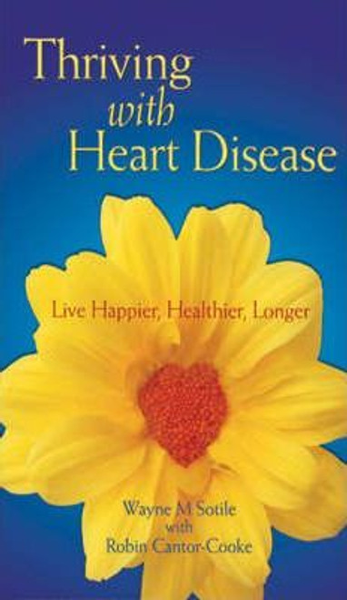 Sotile, Wayne M. / Thriving with Heart Disease : Live Happier, Healthier, Longer (Large Paperback)