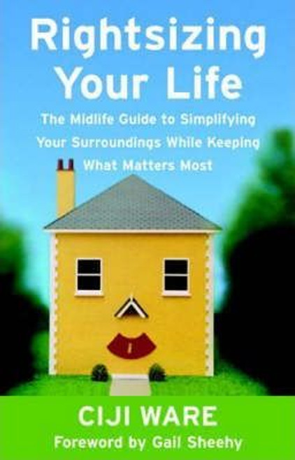 Ware, CIiji / Rightsizing Your Life : The Midlife Guide to Simplifying Your Surroundings While Keeping What Matters Most (Large Paperback)