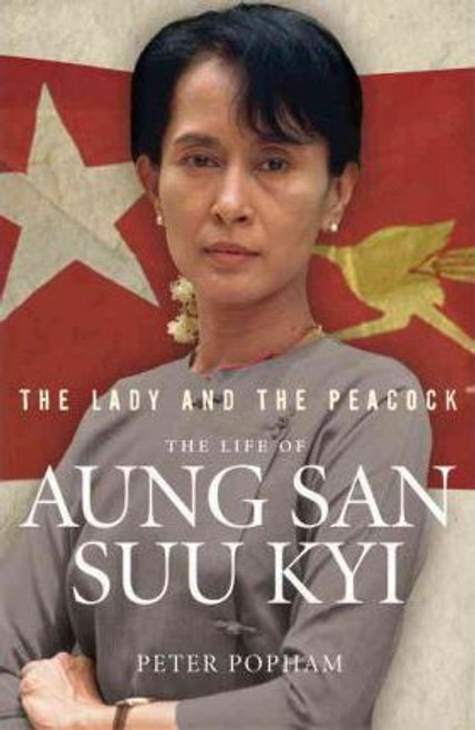 Popham, Peter / The Lady And The Peacock : The Life of Aung San Suu Kyi of Burma (Large Paperback)