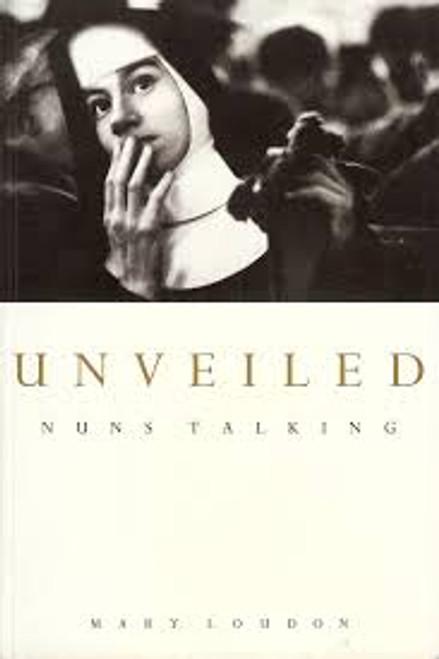Loudon, Mary / Unveiled : Nuns Talking (Large Paperback)