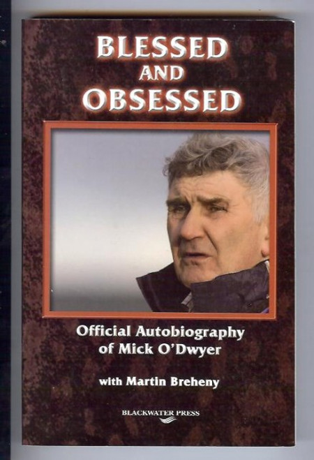 O'Dwyer, Mick / Blessed and Obsessed : The Official Autobiography of Mick O'Dwyer (Large Paperback)