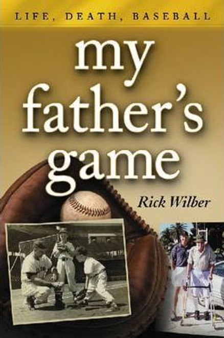 Wilber, Rick / My Father's Game : Life, Death, Baseball (Large Paperback)